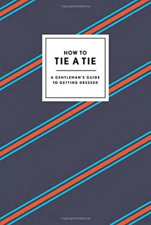 Okładka książki How to Tie a Tie: A Gentleman's Guide to Getting Dressed