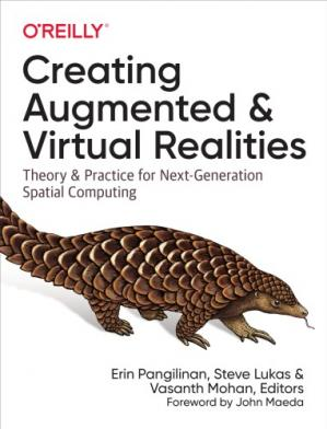 Book cover Creating Augmented and Virtual Realities: Theory and Practice for Next-Generation Spatial Computing