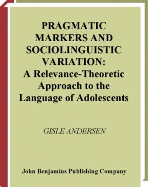 غلاف الكتاب Pragmatic Markers and Sociolinguistic Variation: A Relevance-Theoretic Approach to the Language of Adolescents