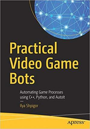 Book cover Practical Video Game Bots: Automating Game Processes using C++, Python, and AutoIt