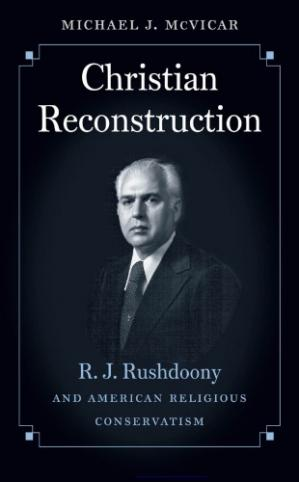 Book cover Christian Reconstruction: R. J. Rushdoony and American Religious Conservatism