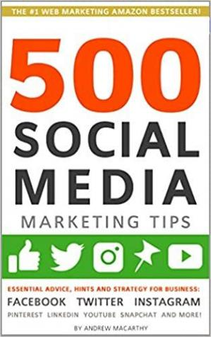 غلاف الكتاب 500 Social Media Marketing Tips: Essential Advice, Hints and Strategy for Business: Facebook, Twitter, Instagram, Pinterest, LinkedIn, YouTube, Snapchat, and More!
