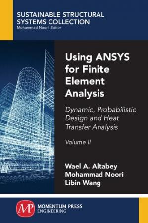 Book cover Using ANSYS for Finite Element Analysis, Volume II: Dynamic, Probabilistic Design and Heat Transfer Analysis