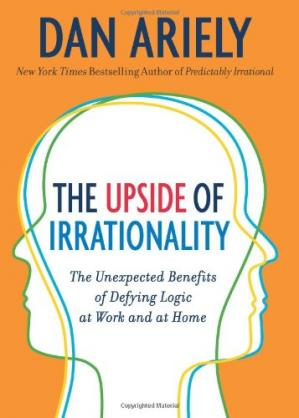 Book cover The Upside of Irrationality: The Unexpected Benefits of Defying Logic at Work and at Home