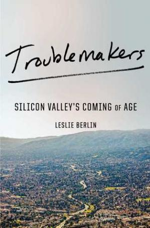 Book cover Troublemakers: Silicon Valley's Coming of Age