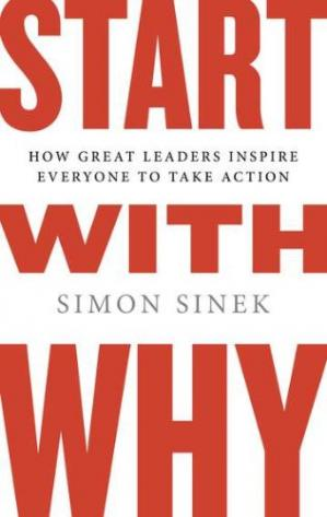 Book cover Start with Why: How Great Leaders Inspire Everyone to Take Action