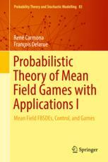 Book cover  Probabilistic Theory of Mean Field Games with Applications I: Mean Field FBSDEs, Control, and Games