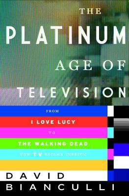 Sampul buku The Platinum Age of Television: From I Love Lucy to the Walking Dead, How TV Became Terrific