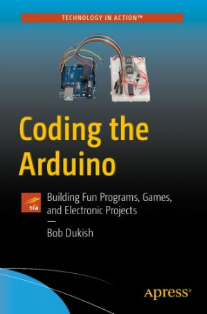 Book cover Coding the Arduino: Building Fun Programs, Games, and Electronic Projects