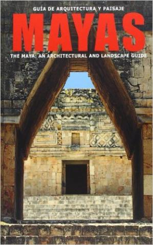 पुस्तक कवर Guía de Arquitectura y paisaje mayas. The maya: an architectural and landscape guide