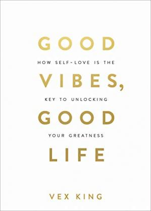 Book cover Good Vibes, Good Life: How Self-Love Is the Key to Unlocking Your Greatness