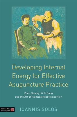 Buchdeckel Developing Internal Energy for Effective Acupuncture Practice: Zhan Zhuang, Yi Qi Gong and the Art of Painless Needle Insertion