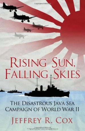 Book cover Rising Sun, Falling Skies: The Disastrous Java Sea Campaign of World War II