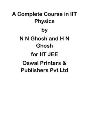 Sampul buku A Complete Course in IIT Physics Part 2 Heat Conduction in one Dimension to Elementary Concepts of Metals by N N Ghosh and H N Ghosh for IIT JEE Oswal Publication