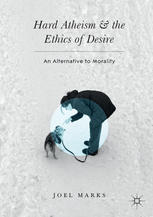Εξώφυλλο βιβλίου Hard Atheism and the Ethics of Desire: An Alternative to Morality